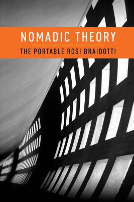 Nomadic Theory By Braidotti, Rosi
