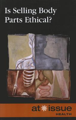 Is Selling Body Parts Ethical? By Watkins, Christine (EDT)