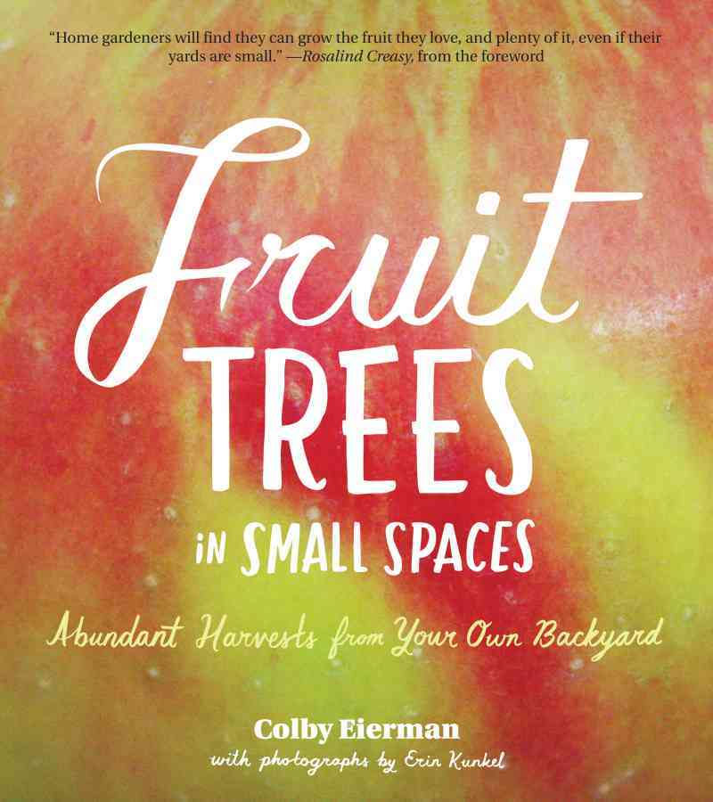 Fruit Trees in Small Spaces By Eierman, Colby
