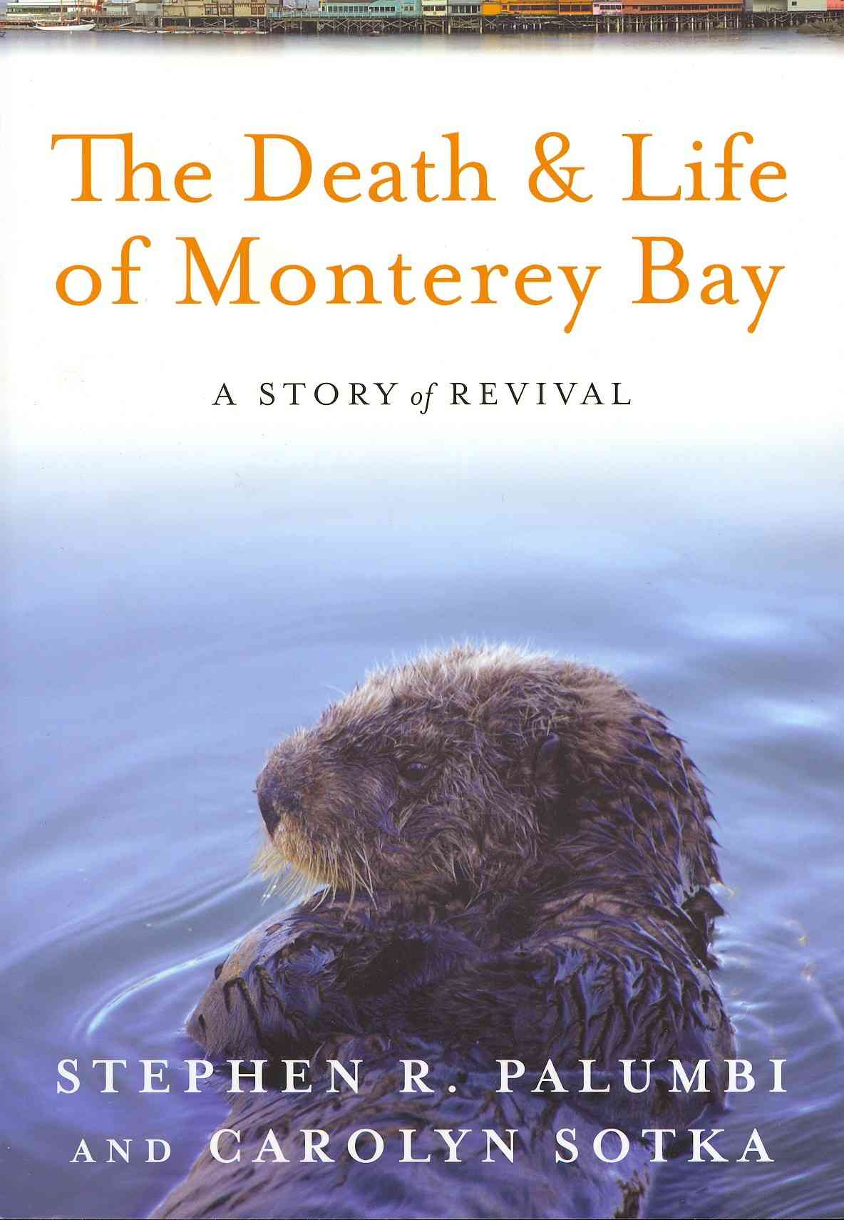 The Death and Life of Monterey Bay By Palumbi, Stephen R./ Sotka, Carolyn